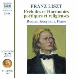 Préludes et harmonies poétiques et religieuses by Franz Liszt ;   Roman Kosyakov